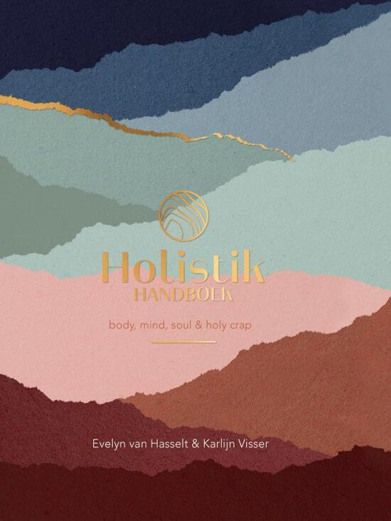 Holistik handboek: body, mind, soul & holy crap